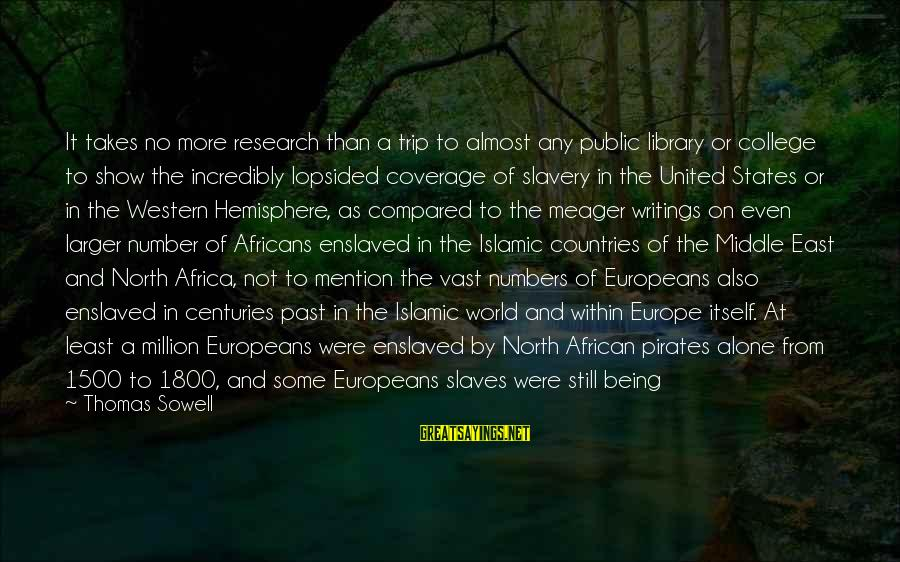 Lopsided Sayings By Thomas Sowell: It takes no more research than a trip to almost any public library or college