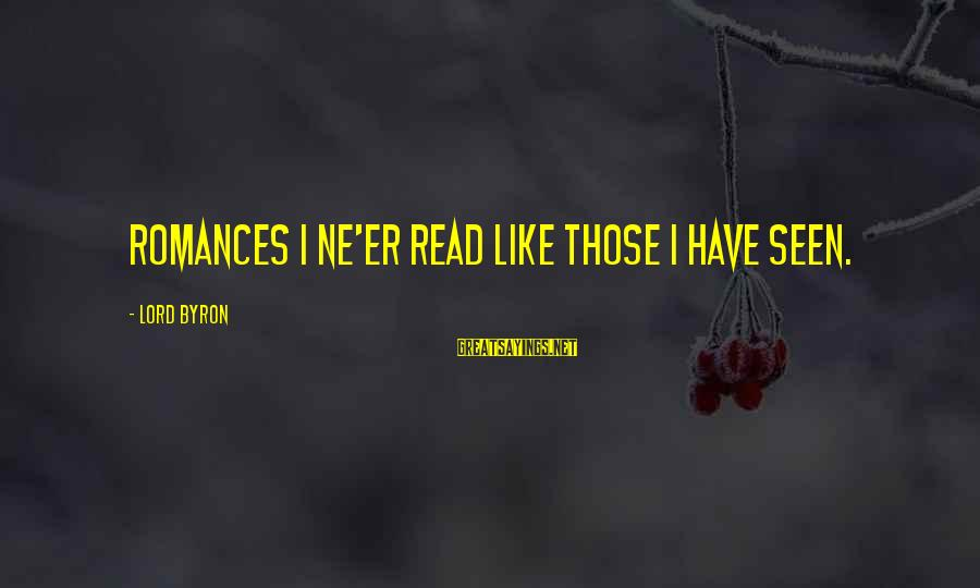 Lord Byron Sayings By Lord Byron: Romances I ne'er read like those I have seen.