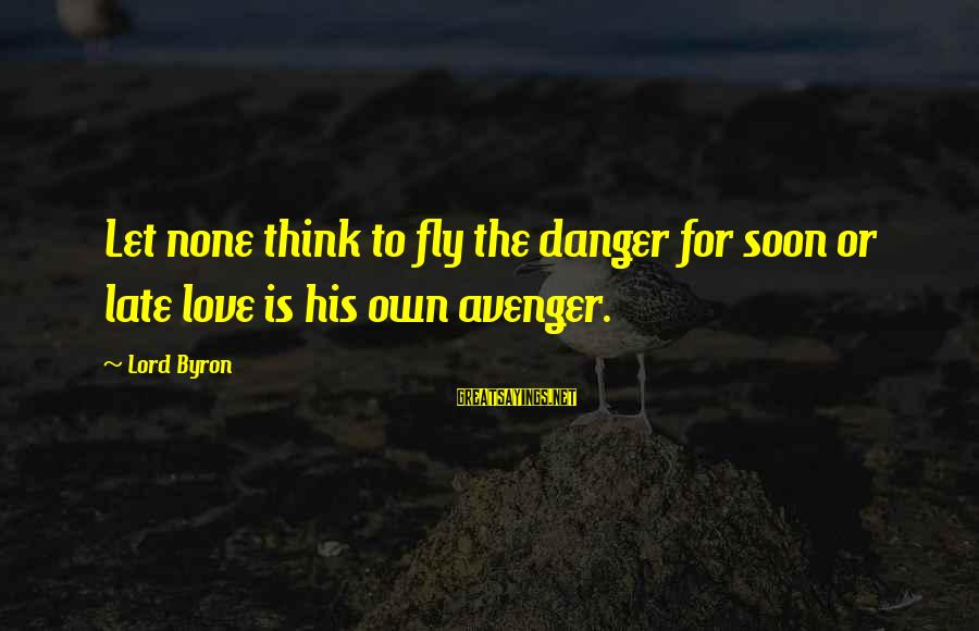 Lord Byron Sayings By Lord Byron: Let none think to fly the danger for soon or late love is his own