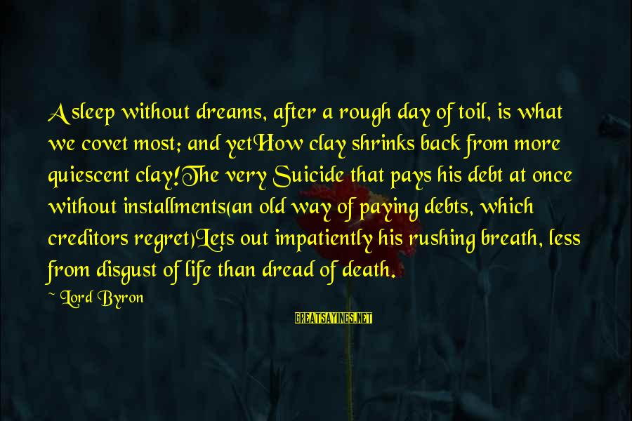 Lord Byron Sayings By Lord Byron: A sleep without dreams, after a rough day of toil, is what we covet most;