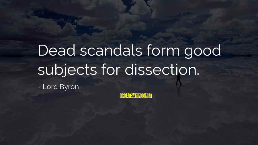 Lord Byron Sayings By Lord Byron: Dead scandals form good subjects for dissection.