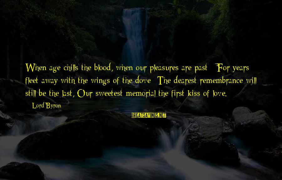 Lord Byron Sayings By Lord Byron: When age chills the blood, when our pleasures are past - For years fleet away