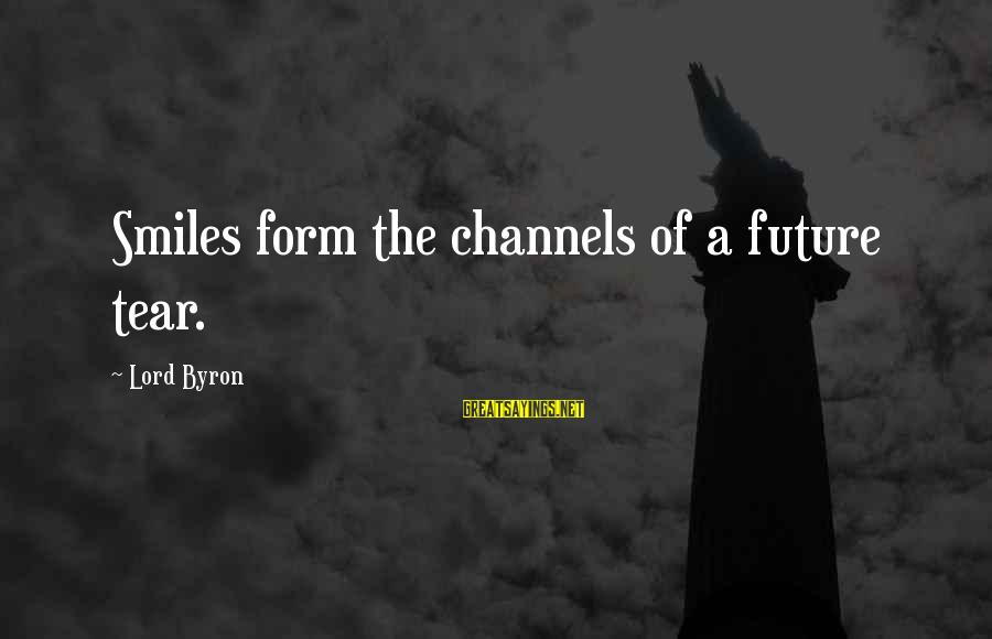 Lord Byron Sayings By Lord Byron: Smiles form the channels of a future tear.