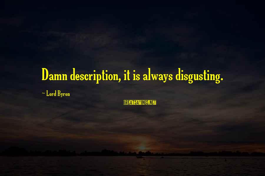Lord Byron Sayings By Lord Byron: Damn description, it is always disgusting.