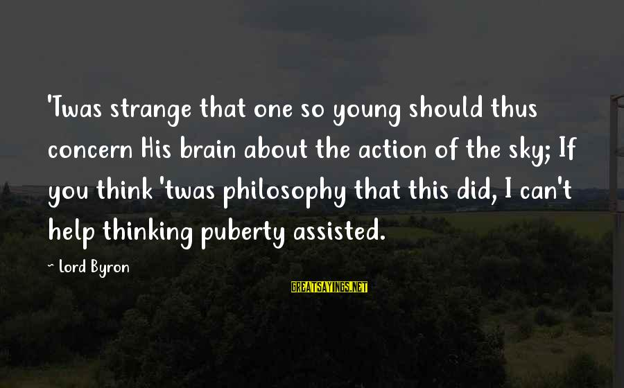 Lord Byron Sayings By Lord Byron: 'Twas strange that one so young should thus concern His brain about the action of