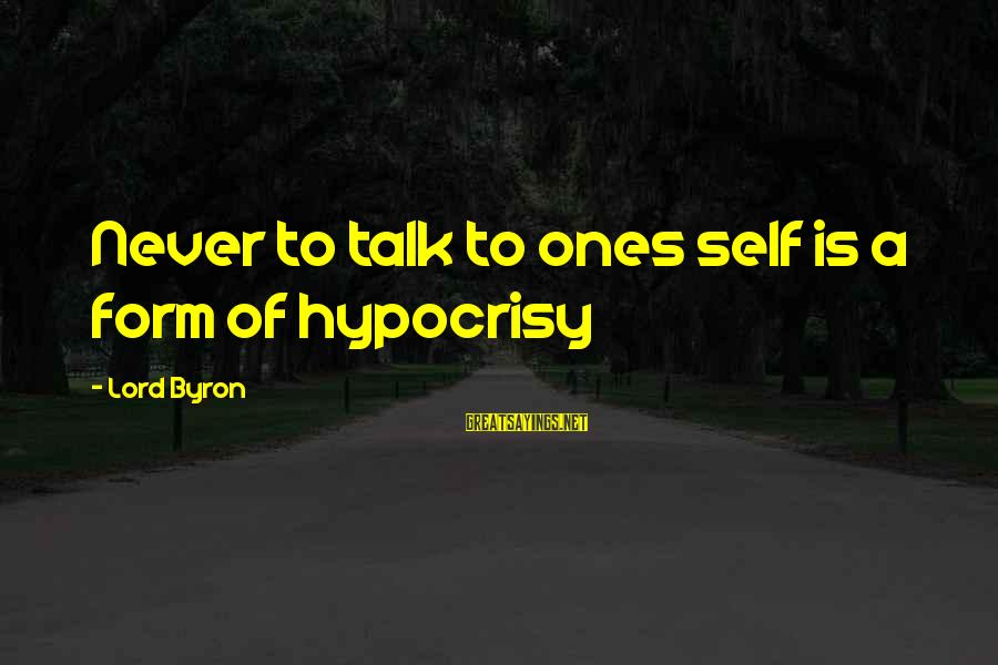 Lord Byron Sayings By Lord Byron: Never to talk to ones self is a form of hypocrisy