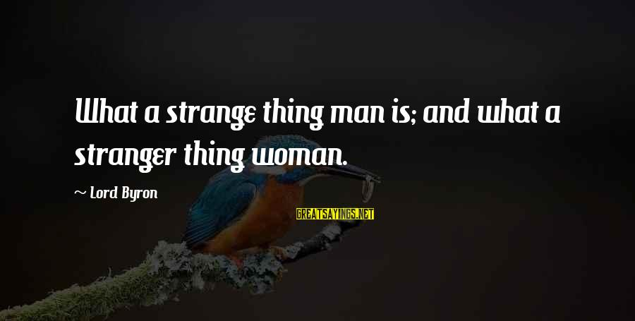 Lord Byron Sayings By Lord Byron: What a strange thing man is; and what a stranger thing woman.