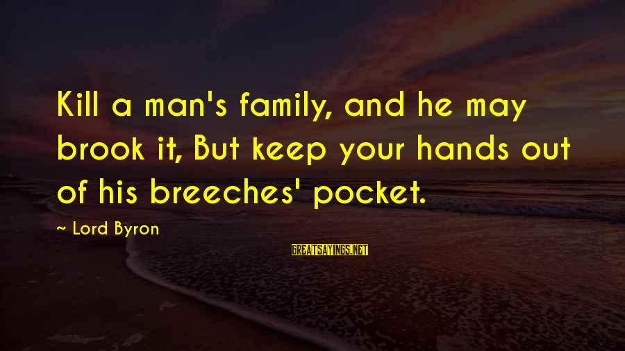 Lord Byron Sayings By Lord Byron: Kill a man's family, and he may brook it, But keep your hands out of