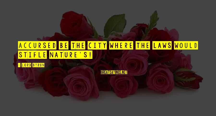 Lord Byron Sayings By Lord Byron: Accursed be the city where the laws would stifle nature's!