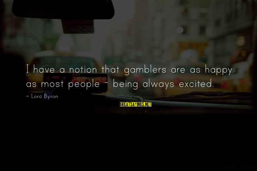 Lord Byron Sayings By Lord Byron: I have a notion that gamblers are as happy as most people - being always