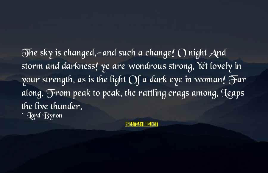 Lord Byron Sayings By Lord Byron: The sky is changed,-and such a change! O night And storm and darkness! ye are