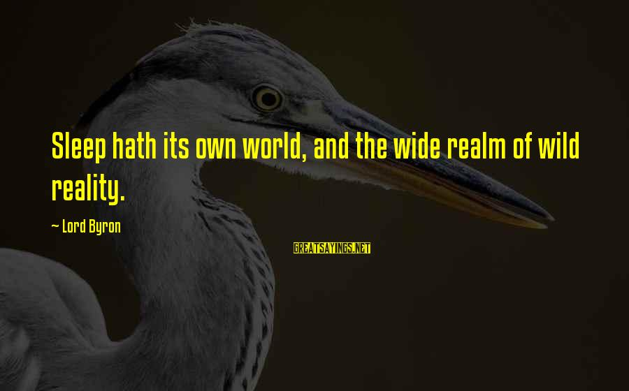 Lord Byron Sayings By Lord Byron: Sleep hath its own world, and the wide realm of wild reality.
