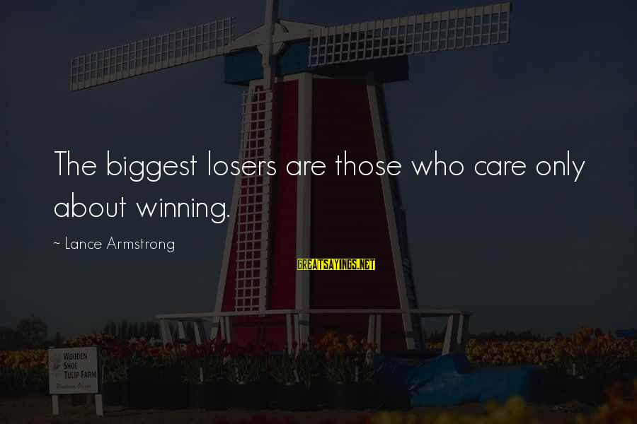 Lord Keep Me Safe Sayings By Lance Armstrong: The biggest losers are those who care only about winning.