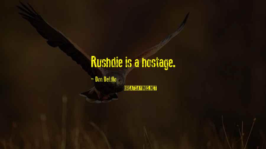 Lord Robert Dudley Sayings By Don DeLillo: Rushdie is a hostage.