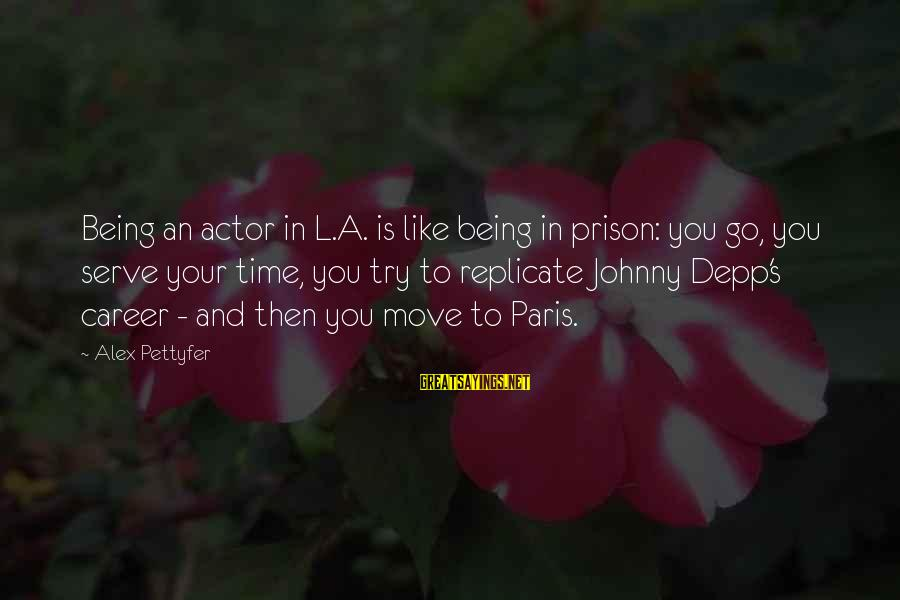L'oreal Paris Sayings By Alex Pettyfer: Being an actor in L.A. is like being in prison: you go, you serve your