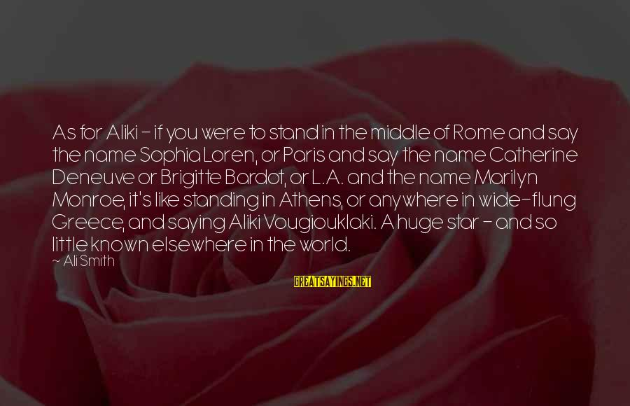 L'oreal Paris Sayings By Ali Smith: As for Aliki - if you were to stand in the middle of Rome and