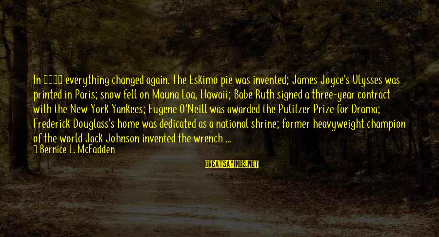 L'oreal Paris Sayings By Bernice L. McFadden: In 1922 everything changed again. The Eskimo pie was invented; James Joyce's Ulysses was printed