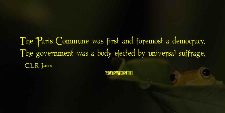 L'oreal Paris Sayings By C.L.R. James: The Paris Commune was first and foremost a democracy. The government was a body elected