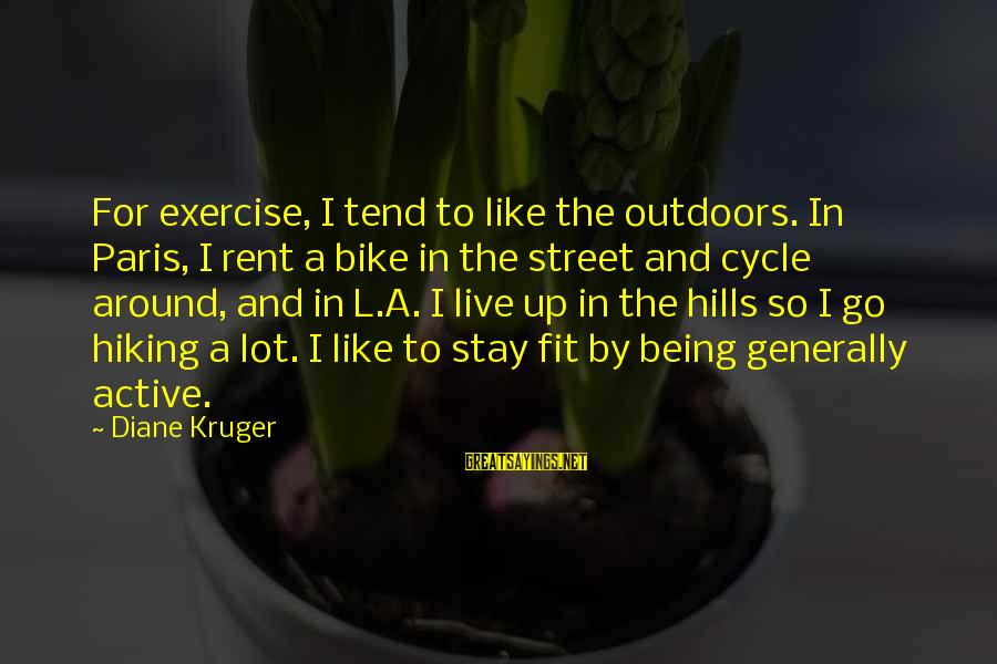 L'oreal Paris Sayings By Diane Kruger: For exercise, I tend to like the outdoors. In Paris, I rent a bike in
