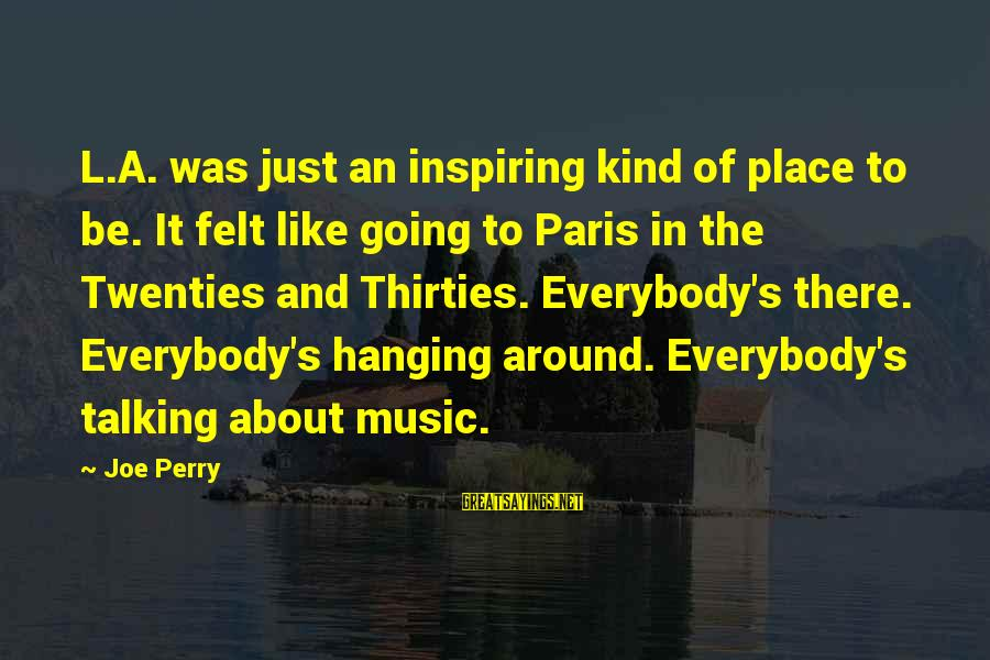 L'oreal Paris Sayings By Joe Perry: L.A. was just an inspiring kind of place to be. It felt like going to