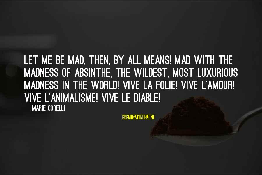 L'oreal Paris Sayings By Marie Corelli: Let me be mad, then, by all means! mad with the madness of Absinthe, the