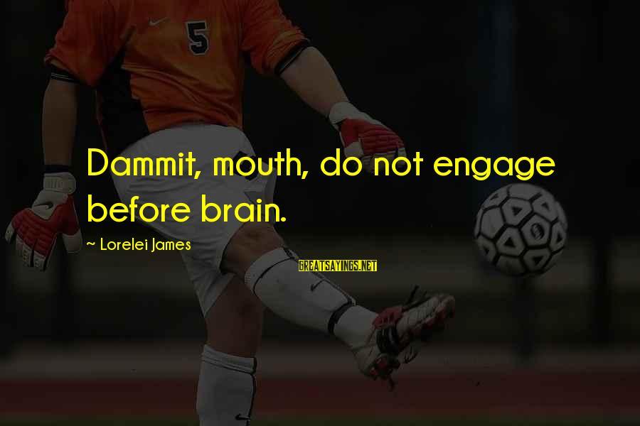 Lorelei James Sayings By Lorelei James: Dammit, mouth, do not engage before brain.