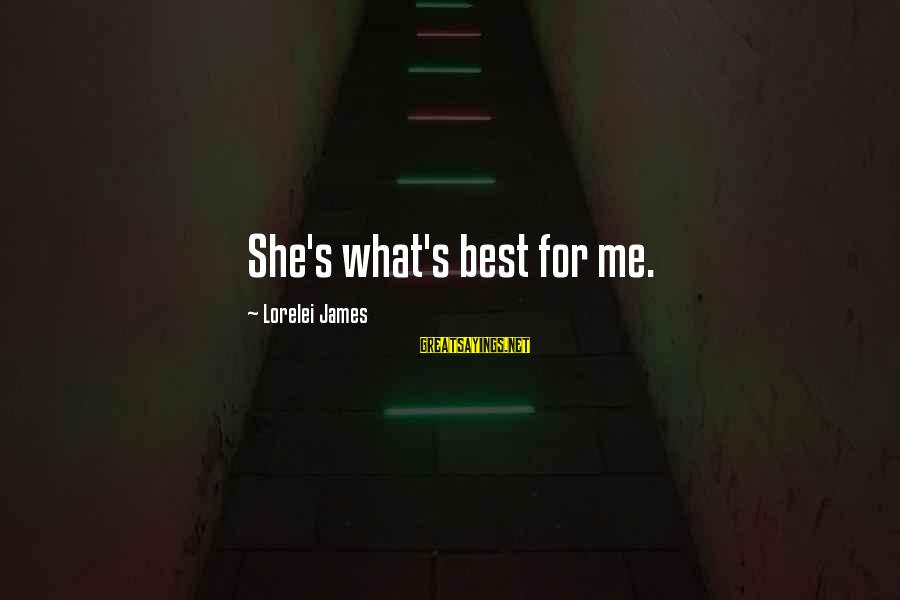 Lorelei James Sayings By Lorelei James: She's what's best for me.