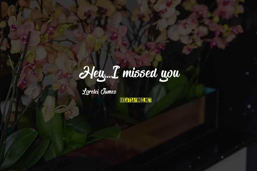 Lorelei James Sayings By Lorelei James: Hey...I missed you?