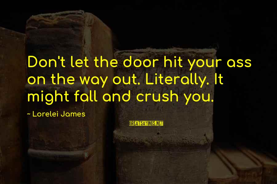 Lorelei James Sayings By Lorelei James: Don't let the door hit your ass on the way out. Literally. It might fall