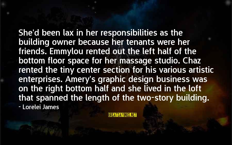 Lorelei James Sayings By Lorelei James: She'd been lax in her responsibilities as the building owner because her tenants were her