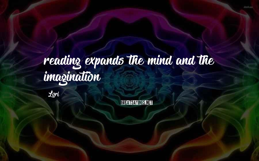 Lori Sayings: reading expands the mind and the imagination!!!