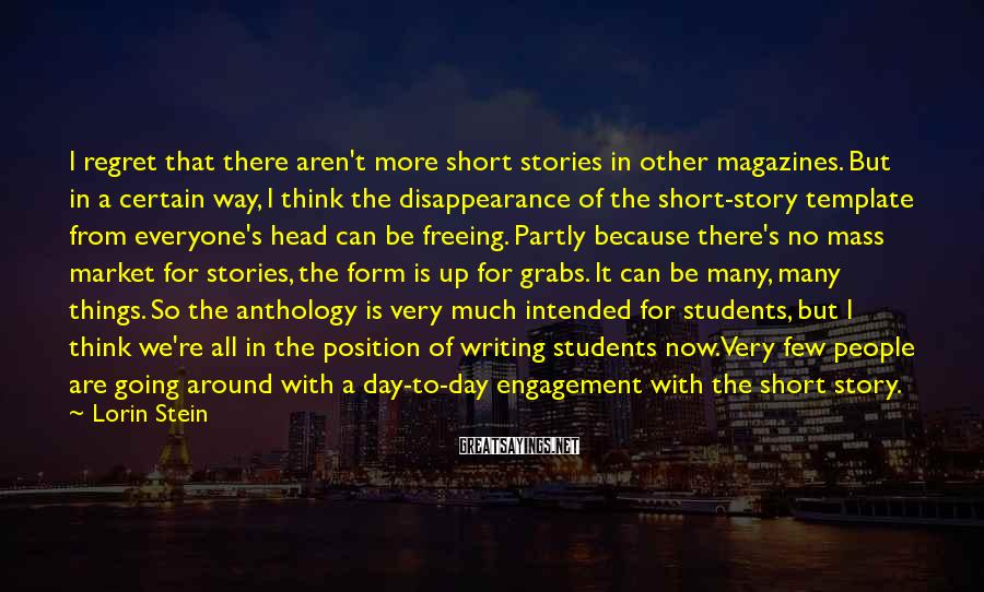 Lorin Stein Sayings: I regret that there aren't more short stories in other magazines. But in a certain