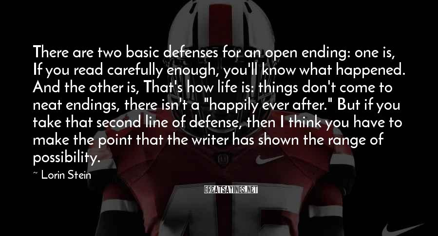 Lorin Stein Sayings: There are two basic defenses for an open ending: one is, If you read carefully