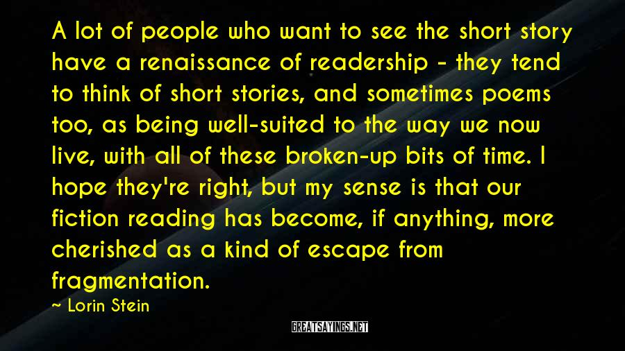 Lorin Stein Sayings: A lot of people who want to see the short story have a renaissance of