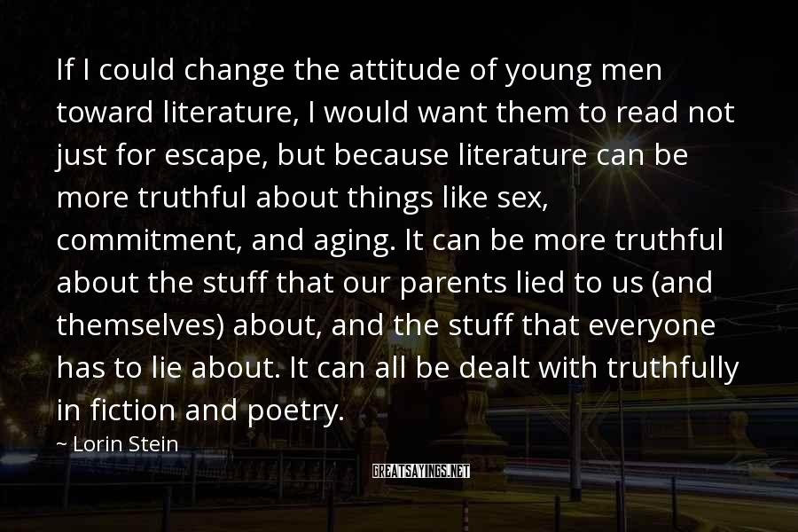 Lorin Stein Sayings: If I could change the attitude of young men toward literature, I would want them