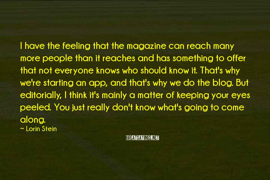 Lorin Stein Sayings: I have the feeling that the magazine can reach many more people than it reaches