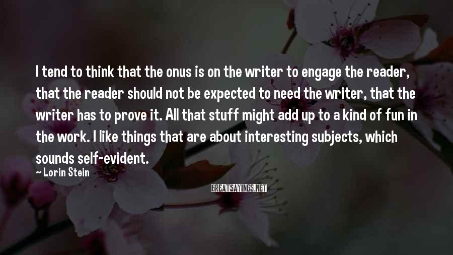 Lorin Stein Sayings: I tend to think that the onus is on the writer to engage the reader,