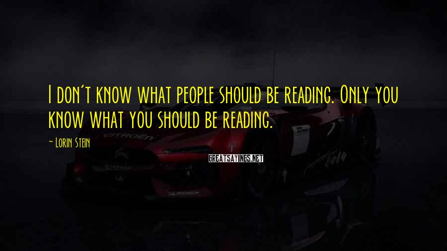 Lorin Stein Sayings: I don't know what people should be reading. Only you know what you should be