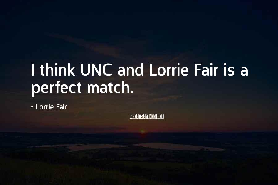 Lorrie Fair Sayings: I think UNC and Lorrie Fair is a perfect match.
