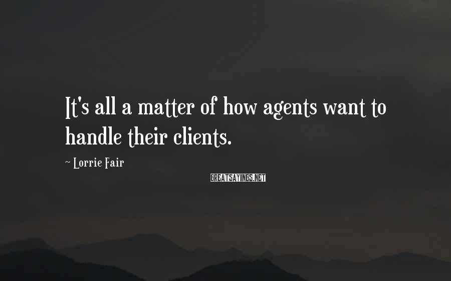 Lorrie Fair Sayings: It's all a matter of how agents want to handle their clients.