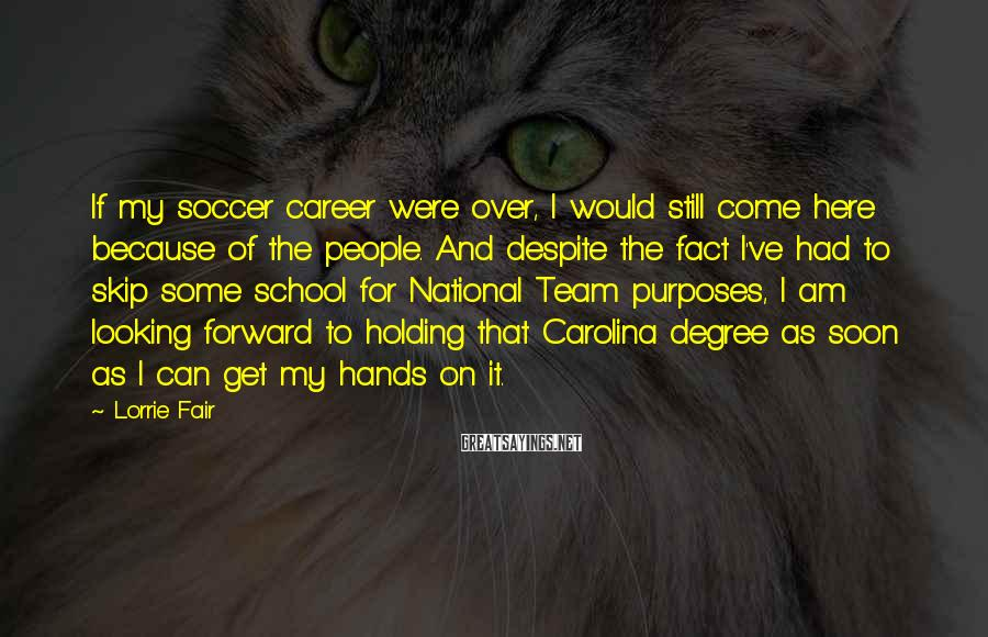 Lorrie Fair Sayings: If my soccer career were over, I would still come here because of the people.