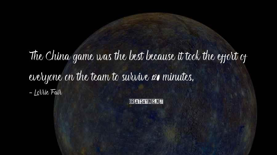 Lorrie Fair Sayings: The China game was the best because it took the effort of everyone on the