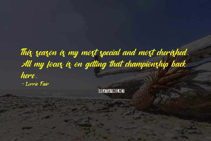 Lorrie Fair Sayings: This season is my most special and most cherished. All my focus is on getting