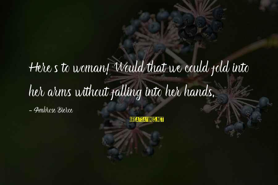 Los Infieles Sayings By Ambrose Bierce: Here's to woman! Would that we could fold into her arms without falling into her