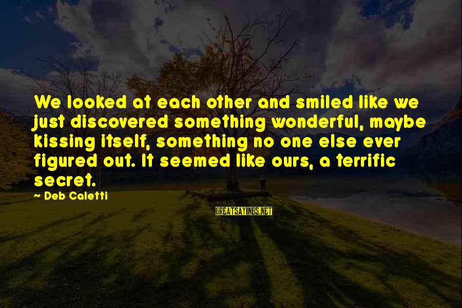 Los Infieles Sayings By Deb Caletti: We looked at each other and smiled like we just discovered something wonderful, maybe kissing