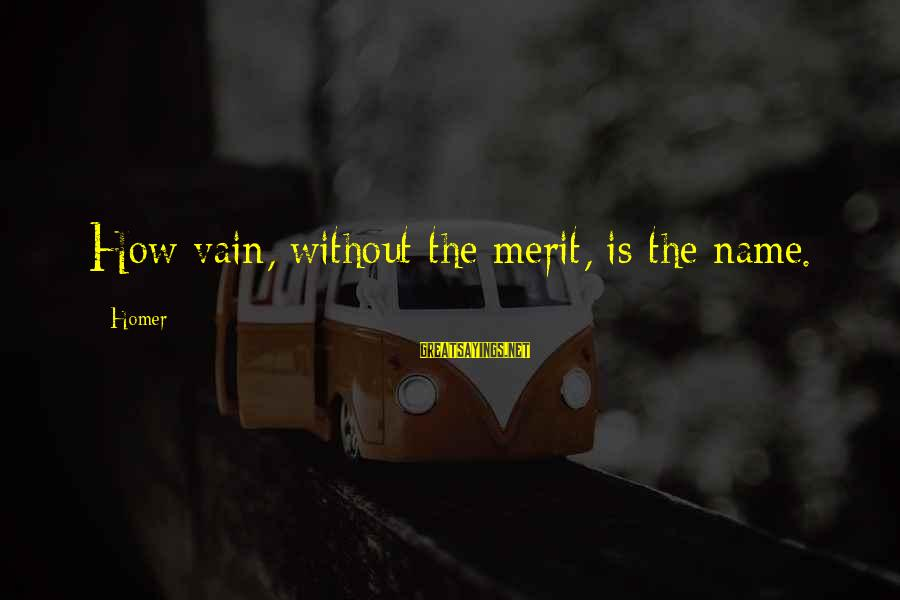 Los Infieles Sayings By Homer: How vain, without the merit, is the name.