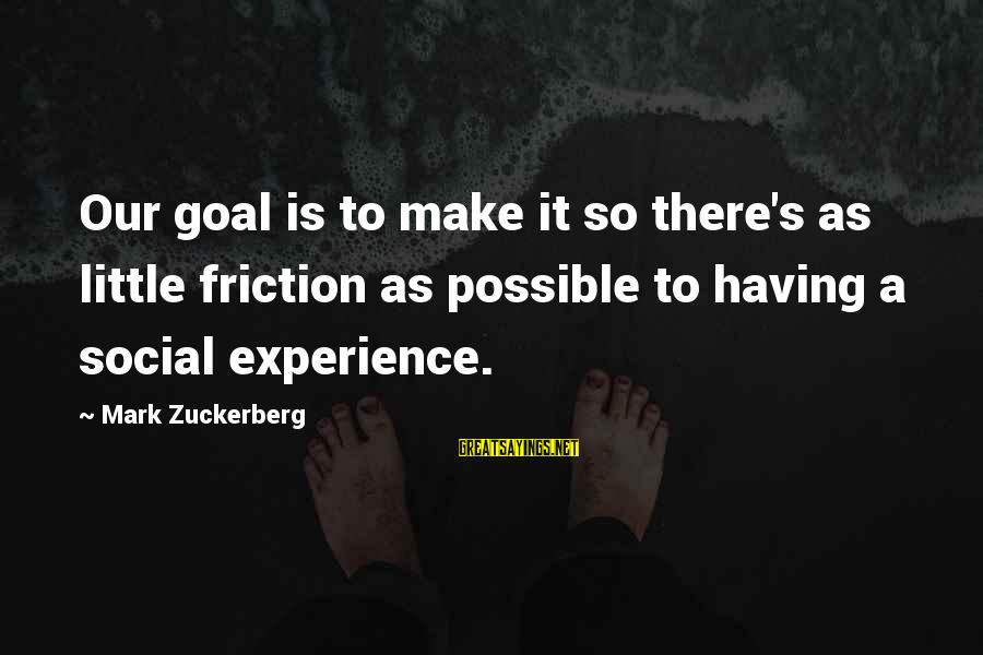 Los Infieles Sayings By Mark Zuckerberg: Our goal is to make it so there's as little friction as possible to having