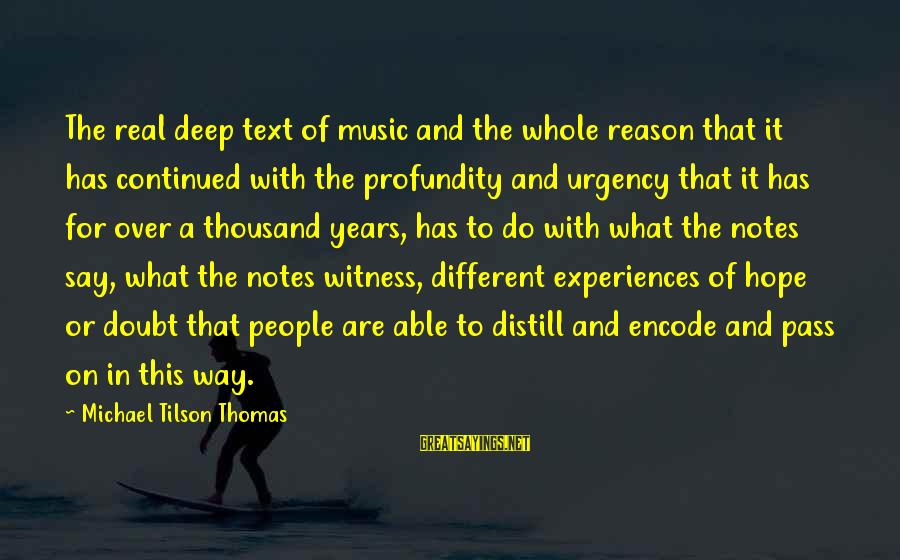 Los Infieles Sayings By Michael Tilson Thomas: The real deep text of music and the whole reason that it has continued with