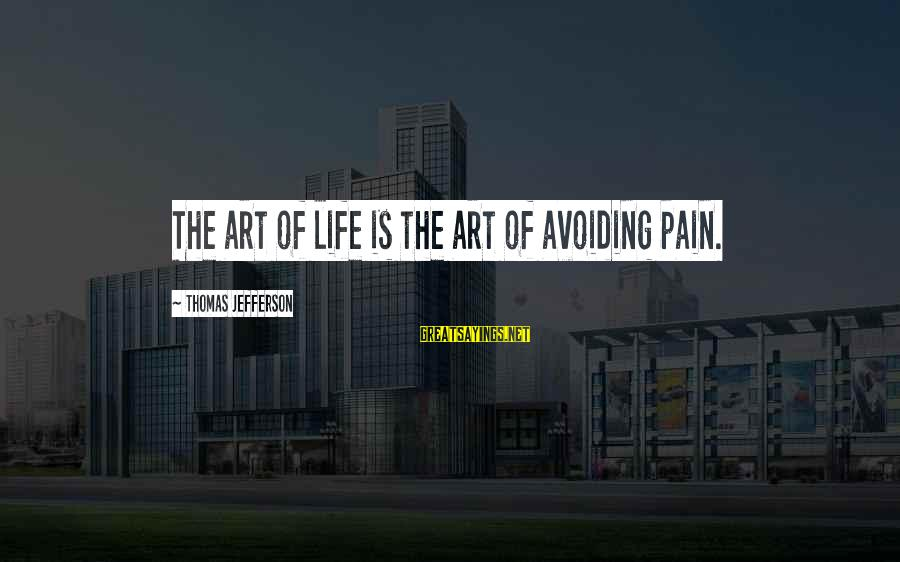 Los Infieles Sayings By Thomas Jefferson: The art of life is the art of avoiding pain.