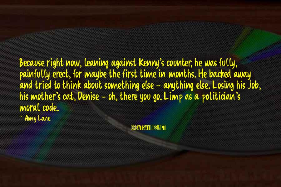 Losing A Job Sayings By Amy Lane: Because right now, leaning against Kenny's counter, he was fully, painfully erect, for maybe the